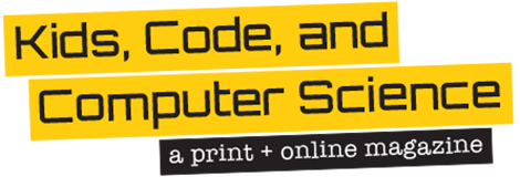Kids, Code, and Computer Science - A monthly magazine to explore computer science and software programming